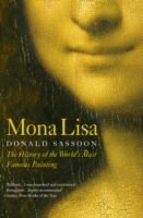 Mona Lisa The History of the World's Most Famous Painting