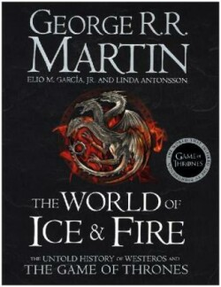 The The World Of Ice And Fire The Untold History of Westeros and the Game of Thrones