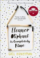 Eleanor Oliphant is Completely Fine Debut Sunday Times Bestseller and Costa First Novel Book Award Winner 2017