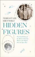 Hidden Figures The Untold Story of the African American Women Who Helped Win the Space Race