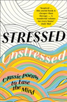 Stressed, Unstressed Classic Poems to Ease the Mind