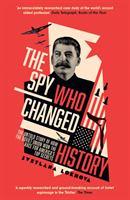 The The Spy who Changed History The Untold Story of How the Soviet Union Won the Race for America's Top Secrets