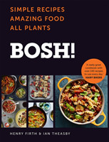 BOSH! Simple Recipes. Amazing Food. All Plants. the Fastest-Selling Cookery Book of the Year