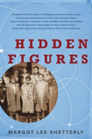 Hidden Figures The Story of the African-American Women Who Helped Win the Space Race
