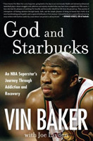 God And Starbucks An NBA Superstar's Journey Through Addiction and Recovery