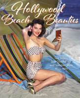 Hollywood Beach Beauties Sea Sirens, Sun Goddesses, and Summer Style 1930-1970