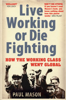 Live Working or Die Fighting How The Working Class Went Global