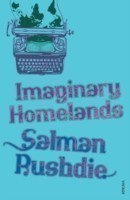 Imaginary Homelands Essays and Criticism 1981-1991