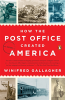 How The Post Office Created America A History