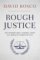 Rough Justice The International Criminal Court in a World of Power Politics