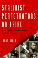 Stalinist Perpetrators on Trial Scenes from the Great Terror in Soviet Ukraine
