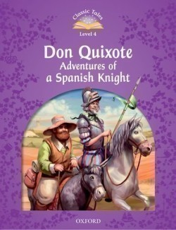Classic Tales New Edition 4 Don Quixote: Adventures of a Spanish Knight
