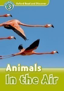 Oxford Read and Discover 3 Animals in the Air + CD