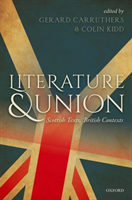 Literature and Union Scottish Texts, British Contexts