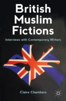 British Muslim Fictions Interviews with Contemporary Writers