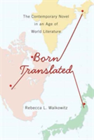 Born Translated The Contemporary Novel in an Age of World Literature