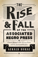 The Rise and Fall of the Associated Negro Press Claude Barnett's Pan-African News and the Jim Crow Paradox