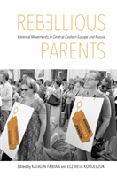 Rebellious Parents Parental Movements in Central-Eastern Europe and Russia