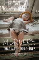 Murders that Made Headlines Crimes of Indiana