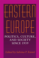 Eastern Europe Politics, Culture, and Society Since 1939