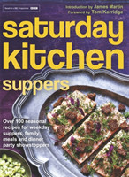Saturday Kitchen Suppers - Foreword by Tom Kerridge Over 100 Seasonal Recipes for Weekday Suppers, Family Meals and Dinner Party Show Stoppers