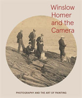 Winslow Homer and the Camera Photography and the Art of Painting