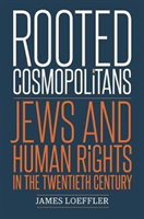 Rooted Cosmopolitans Jews and Human Rights in the Twentieth Century