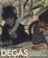 Degas A Passion for Perfection