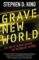 Grave New World The End of Globalization, the Return of History