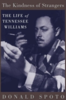 The Kindness of Strangers The Life of Tennessee Williams