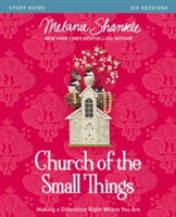 Church of the Small Things Study Guide Making a Difference Right Where You Are