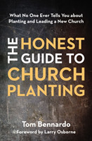 The Honest Guide to Church Planting What No One Ever Tells You about Planting and Leading a New Church