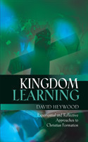 Kingdom Learning Experiential and Reflective Approaches to Christian Formation and Discipleship