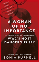 A A Woman of No Importance The Untold Story of Virginia Hall, WWII's Most Dangerous Spy