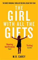 The The Girl With All the Gifts The most original thriller you will read this year