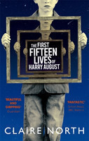 The The First Fifteen Lives of Harry August The word-of-mouth bestseller you won't want to miss