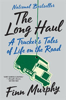 The Long Haul A Trucker's Tales of Life on the Road