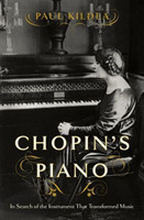 Chopin`s Piano - In Search of the Instrument that Transformed Music