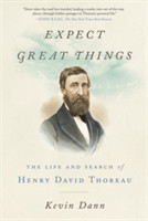 Expect Great Things The Life and Search of Henry David Thoreau
