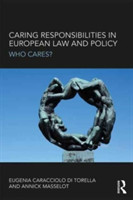 Caring Responsibilities in European Law and Policy Who Cares?