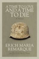 A Time to Love and a Time to Die A Novel