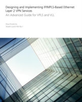 Designing and Implementing IP/MPLS-Based Ethernet Layer 2 VPN Services An Advanced Guide for VPLS and VLL
