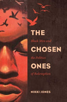 The Chosen Ones Black Men and the Politics of Redemption