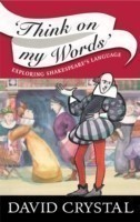 Think On My Words Exploring Shakespeare's Language