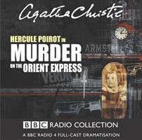 Murder On The Orient Express A BBC Radio 4 Full-Cast Dramatisation