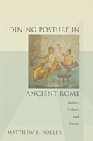 Dining Posture in Ancient Rome Bodies, Values, and Status