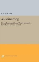 Asiwinarong Ethos, Image, and Social Power Among the Usen Barok of New Ireland