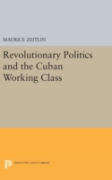 Revolutionary Politics and the Cuban Working Class