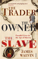The Trader, The Owner, The Slave Parallel Lives in the Age of Slavery