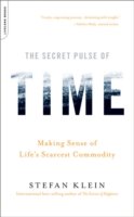 The Secret Pulse of Time Making Sense of Life's Scarcest Commodity